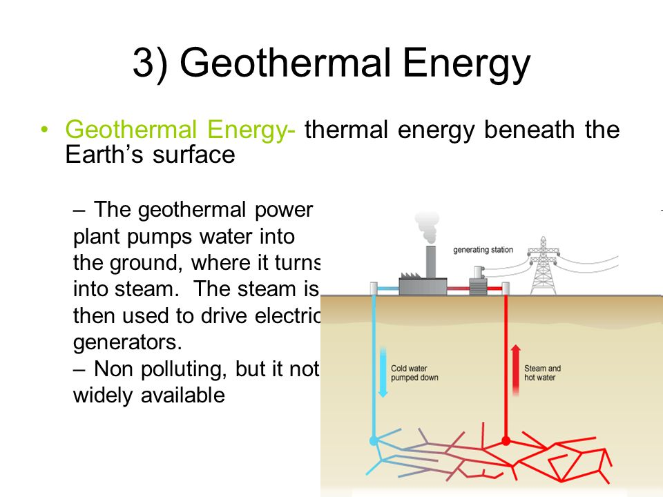 3) Geothermal Energy Geothermal Energy- thermal energy beneath the Earth's surface. The geothermal power.