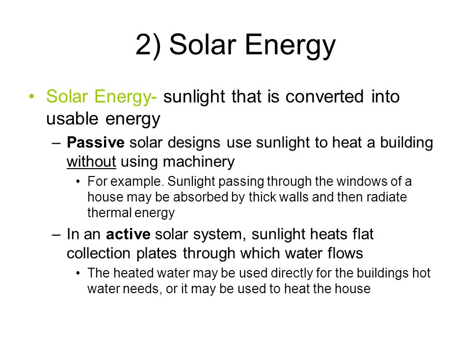 2) Solar Energy Solar Energy- sunlight that is converted into usable energy.