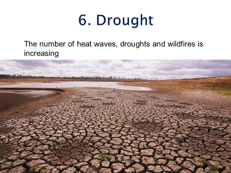 6. Drought The number of heat waves, droughts and wildfires is increasing