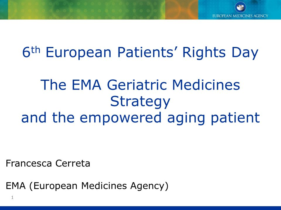6th European Patients' Rights Day The EMA Geriatric Medicines Strategy and the empowered aging patient