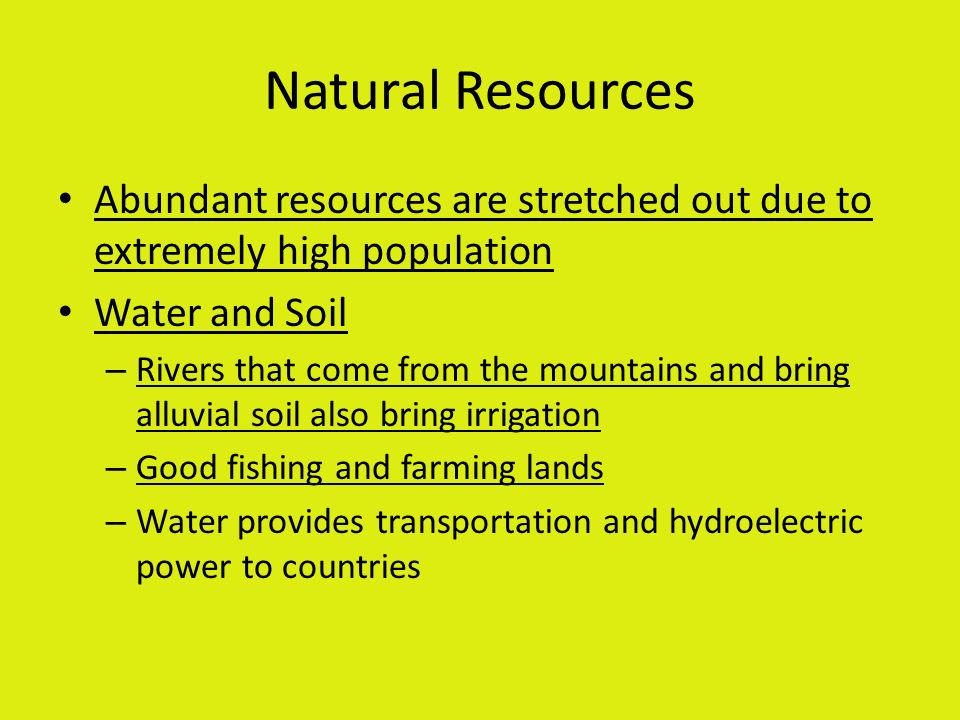 Natural Resources Abundant resources are stretched out due to extremely high population. Water and Soil.