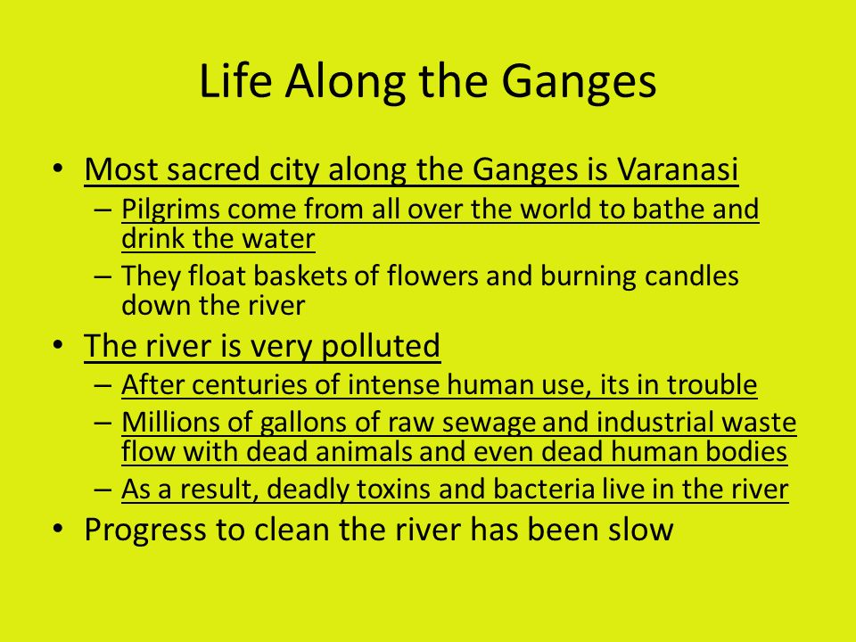 Life Along the Ganges Most sacred city along the Ganges is Varanasi