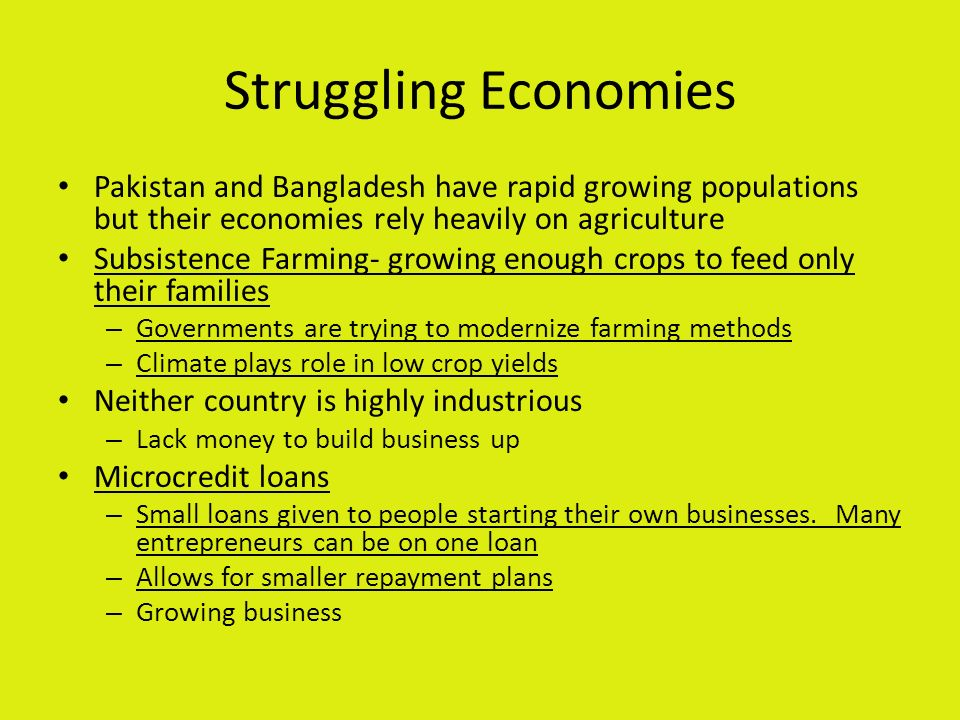 Struggling Economies Pakistan and Bangladesh have rapid growing populations but their economies rely heavily on agriculture.