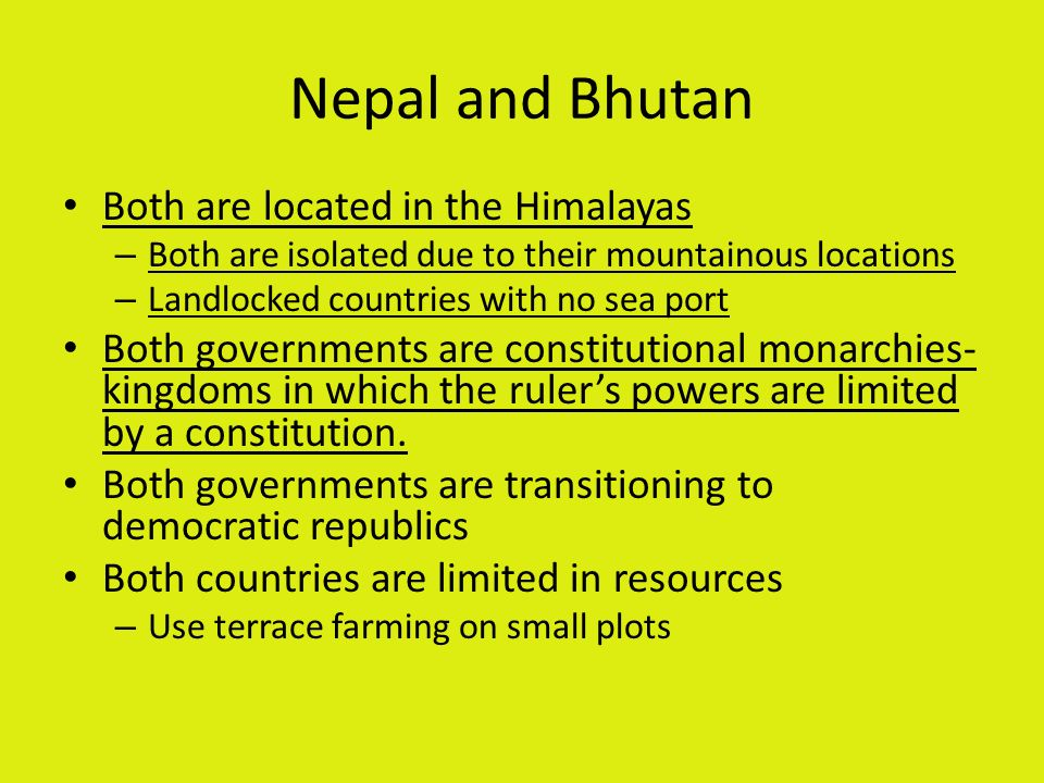 Nepal and Bhutan Both are located in the Himalayas