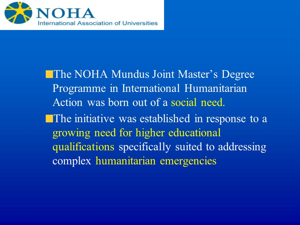 The NOHA Mundus Joint Master's Degree Programme in International Humanitarian Action was born out of a social need.