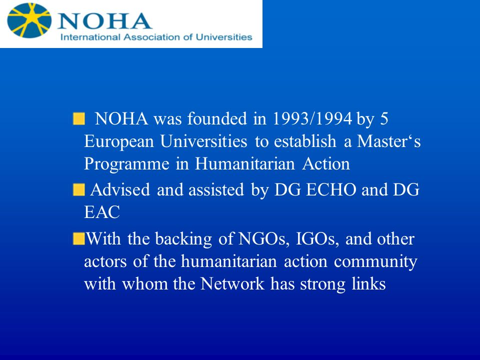 NOHA was founded in 1993/1994 by 5 European Universities to establish a Master's Programme in Humanitarian Action