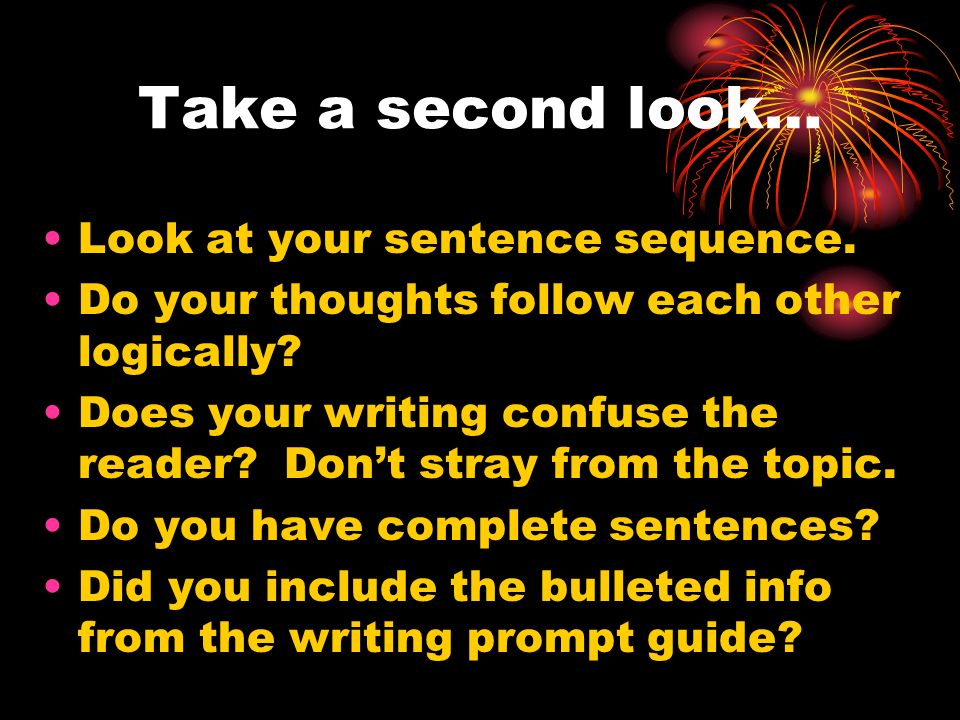 Take a second look… Look at your sentence sequence.