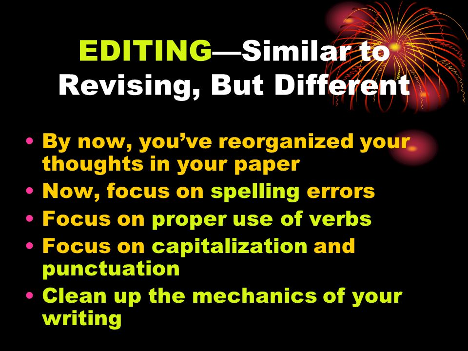 EDITING—Similar to Revising, But Different
