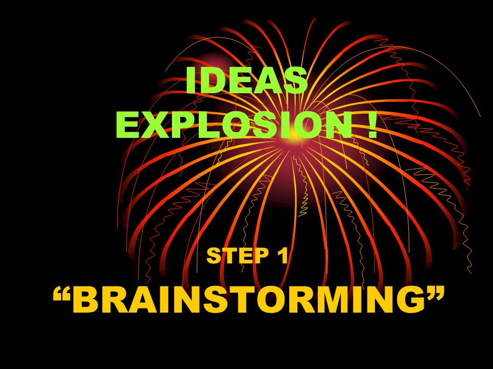 IDEAS EXPLOSION ! STEP 1 BRAINSTORMING