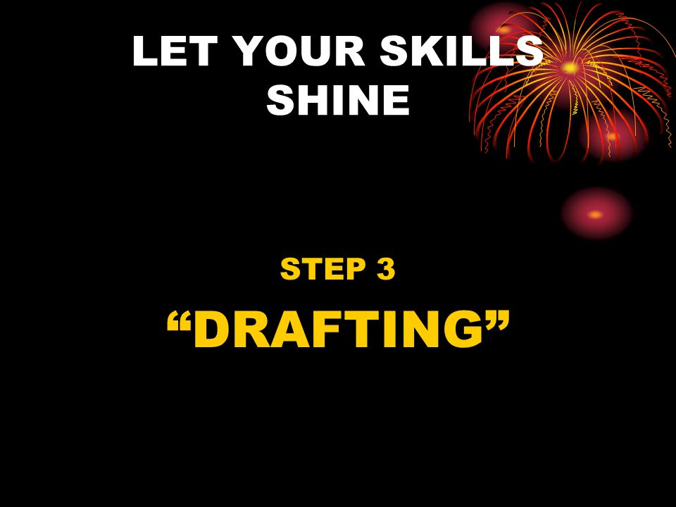 LET YOUR SKILLS SHINE STEP 3 DRAFTING