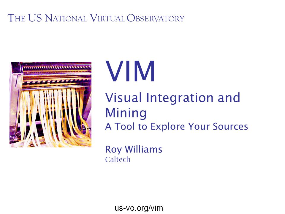 VIM Visual Integration and Mining THE US NATIONAL VIRTUAL OBSERVATORY