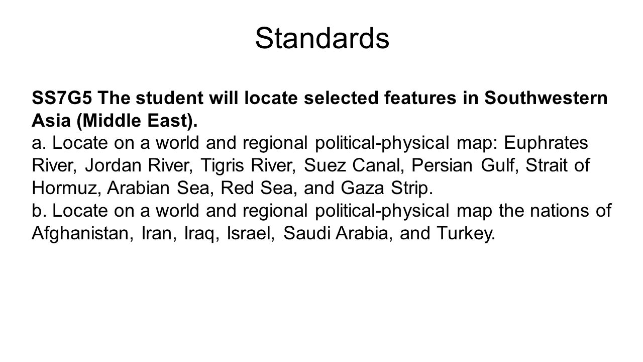 Standards SS7G5 The student will locate selected features in Southwestern Asia (Middle East).