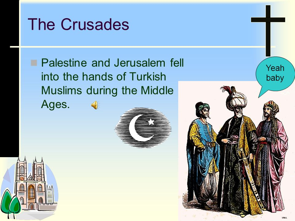 The Crusades Palestine and Jerusalem fell into the hands of Turkish Muslims during the Middle Ages.