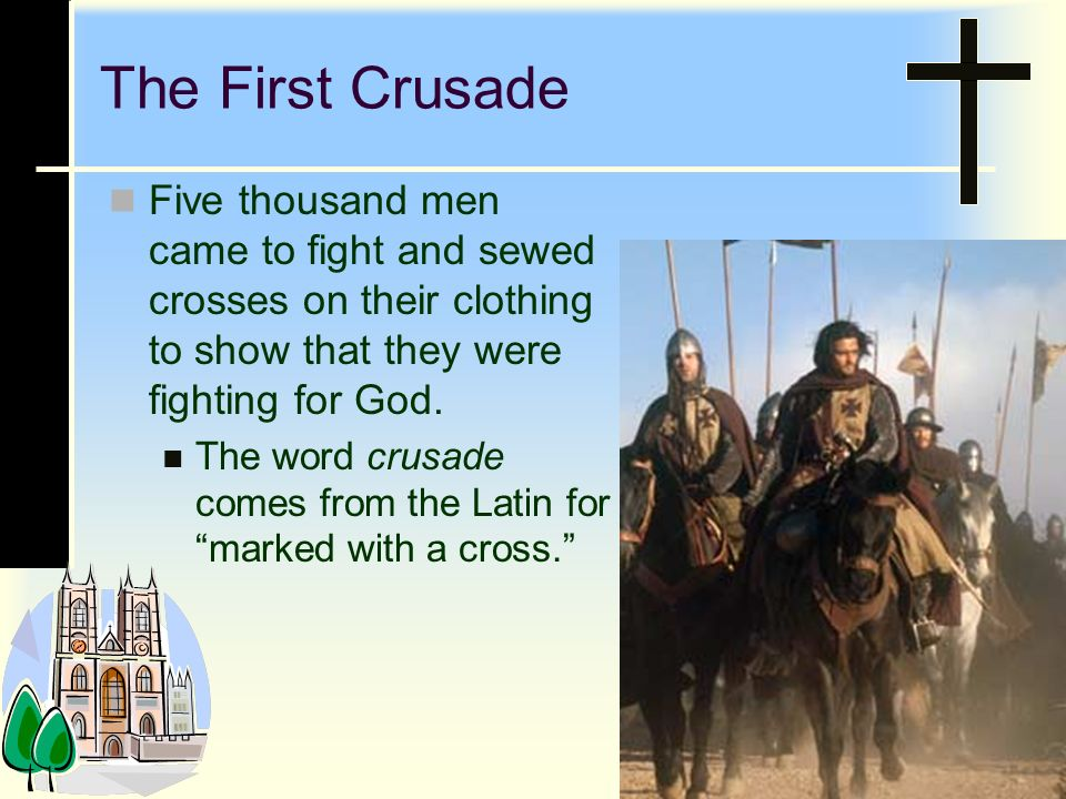The First Crusade Five thousand men came to fight and sewed crosses on their clothing to show that they were fighting for God.