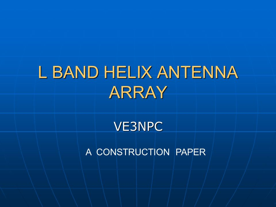 L BAND HELIX ANTENNA ARRAY - ppt video online download