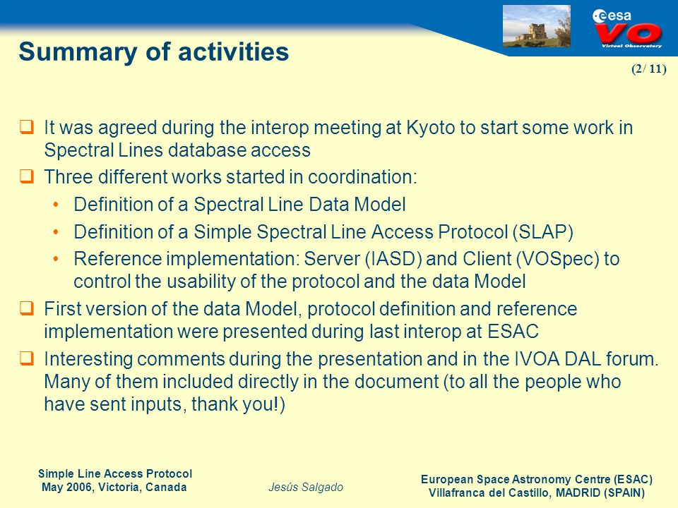 Summary of activities It was agreed during the interop meeting at Kyoto to start some work in Spectral Lines database access.
