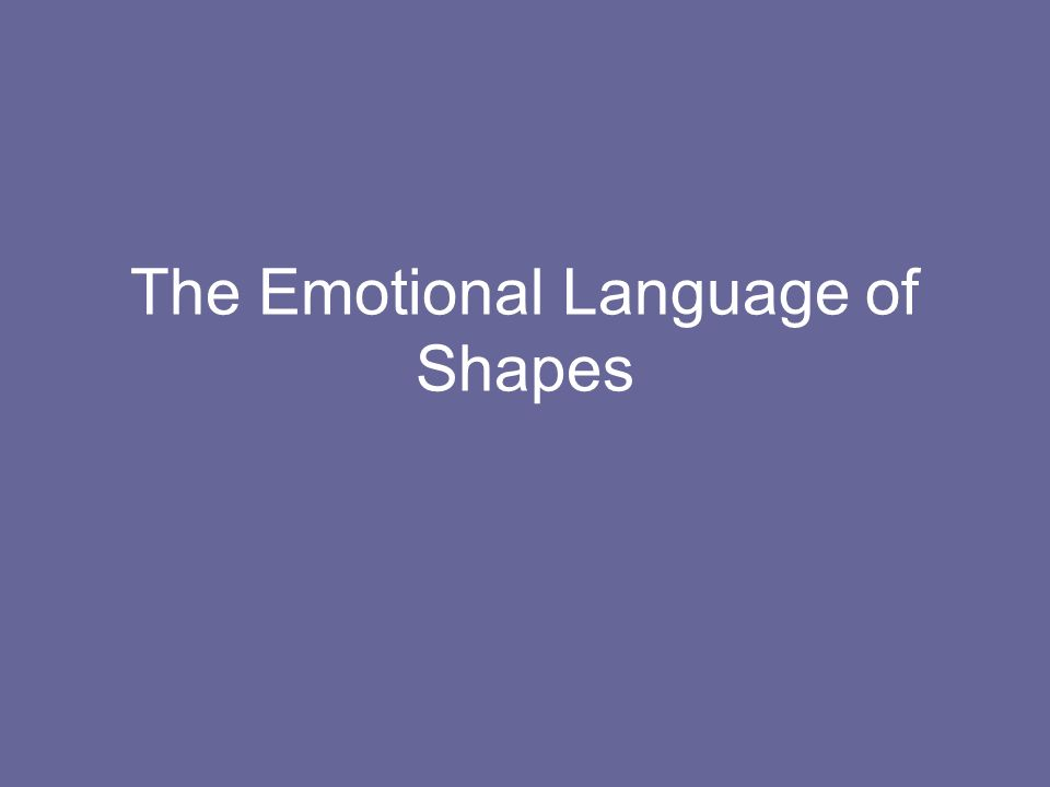 The Emotional Language of Shapes