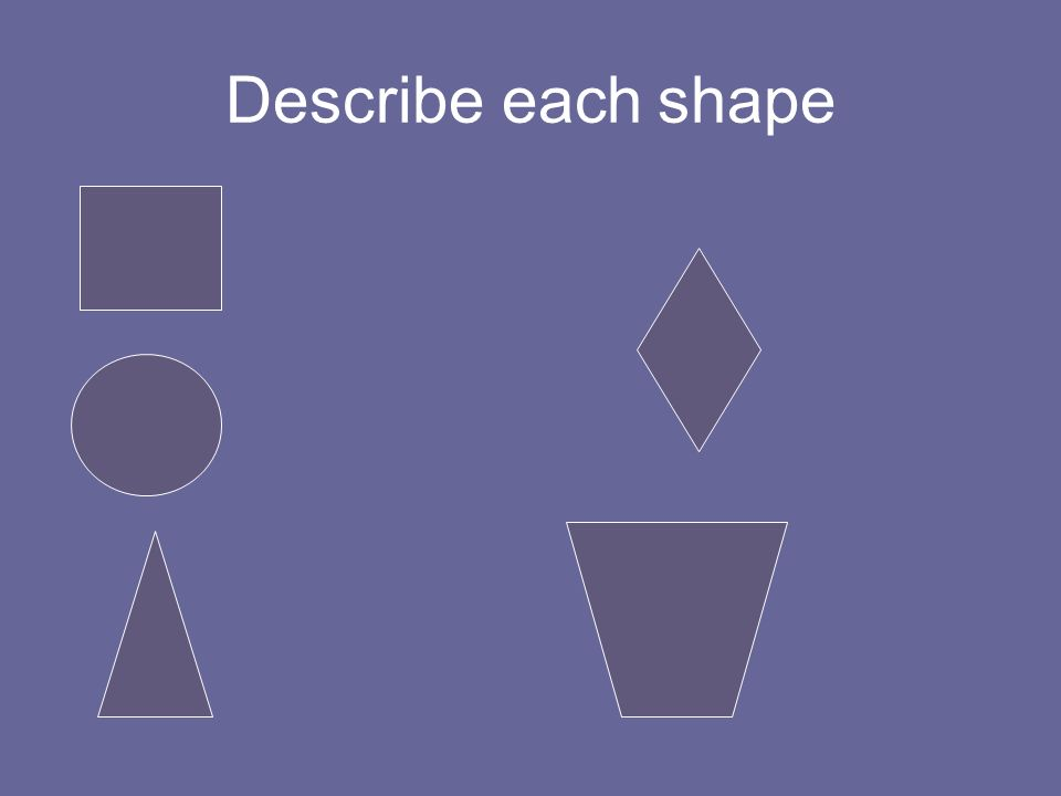 Describe each shape