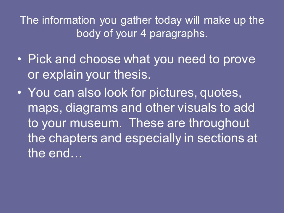 Pick and choose what you need to prove or explain your thesis.