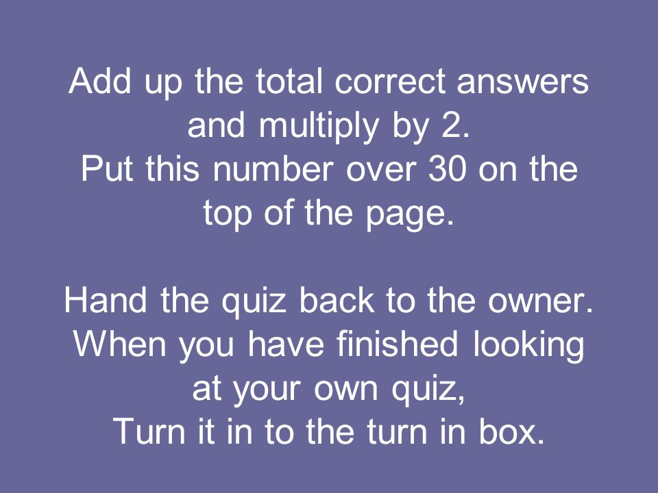Add up the total correct answers and multiply by 2