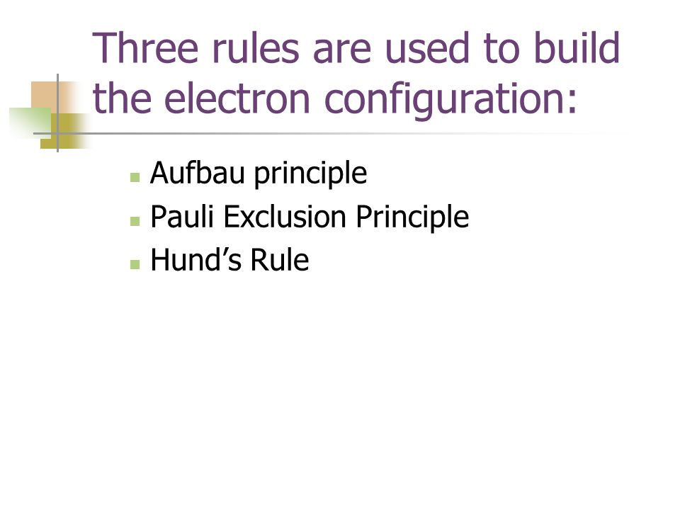 Three rules are used to build the electron configuration: