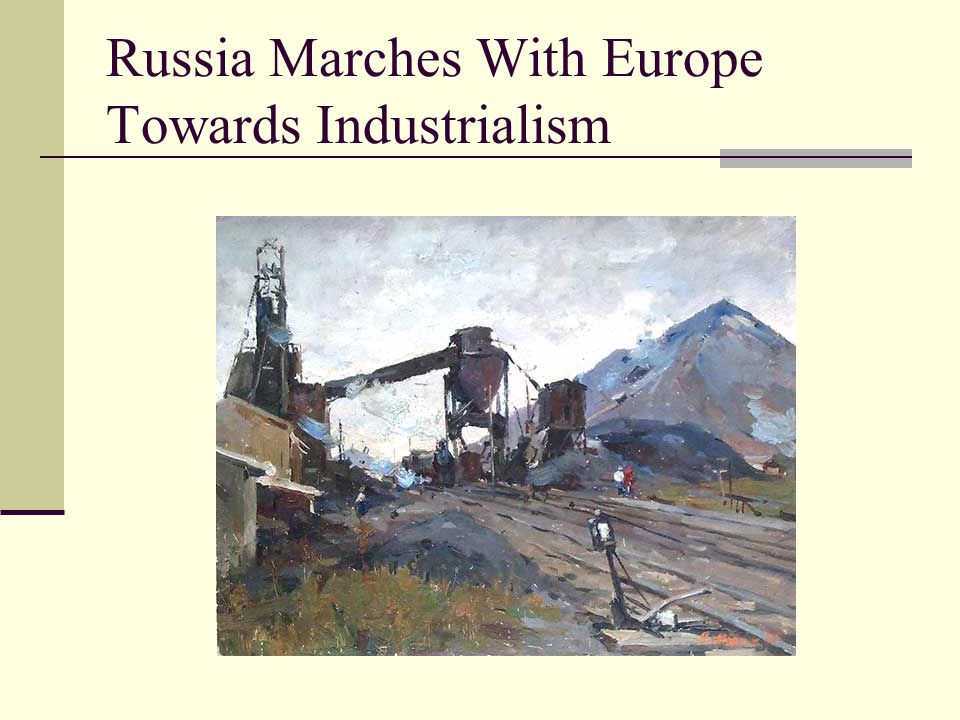Russia Marches With Europe Towards Industrialism