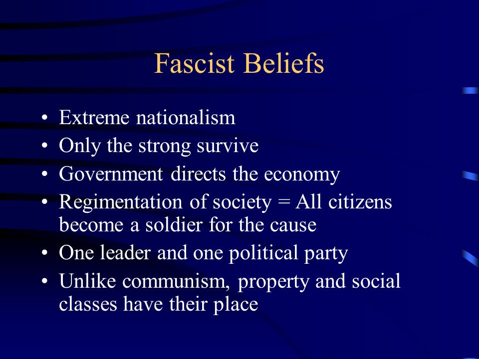 Fascist Beliefs Extreme nationalism Only the strong survive