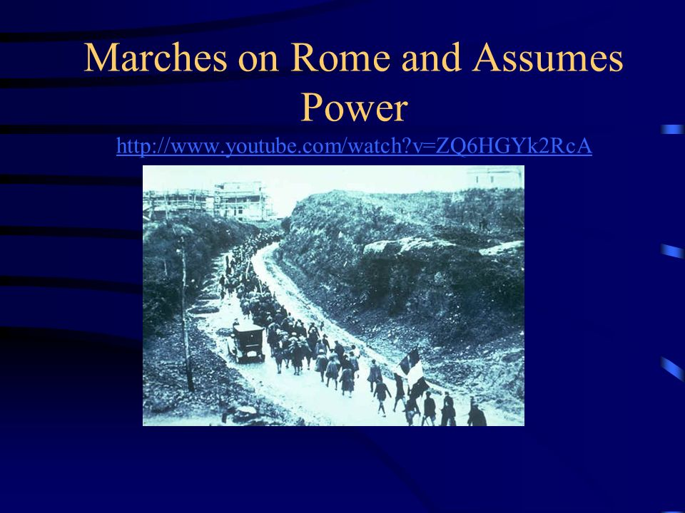 Marches on Rome and Assumes Power http://www. youtube. com/watch