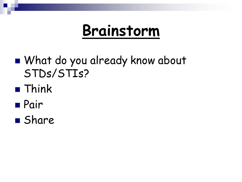 Brainstorm What do you already know about STDs/STIs Think Pair Share