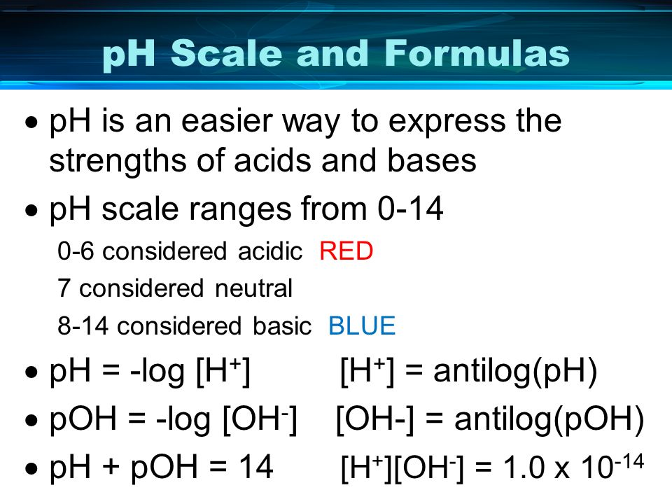 pH Scale and Formulas pH is an easier way to express the strengths of acids and bases. pH scale ranges from 0-14.