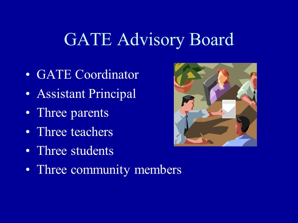 GATE Advisory Board GATE Coordinator Assistant Principal Three parents
