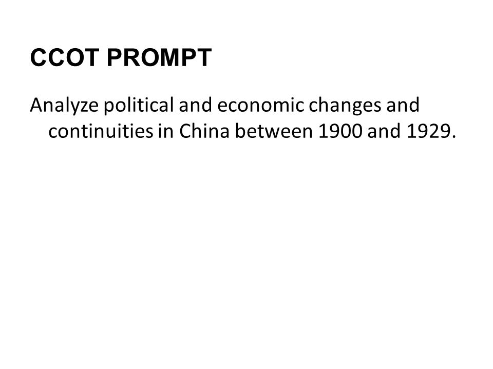 CCOT PROMPT Analyze political and economic changes and continuities in China between 1900 and 1929.