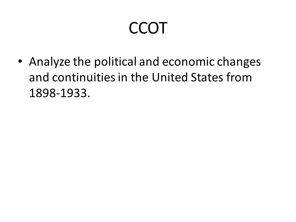 CCOT Analyze the political and economic changes and continuities in the United States from 1898-1933.