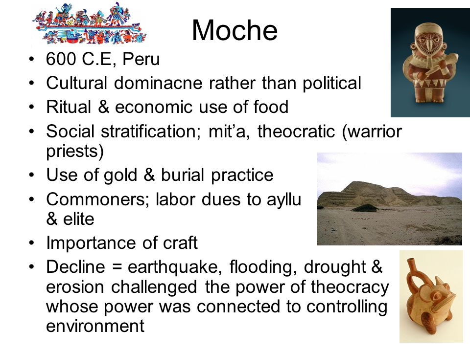 Moche 600 C.E, Peru Cultural dominacne rather than political