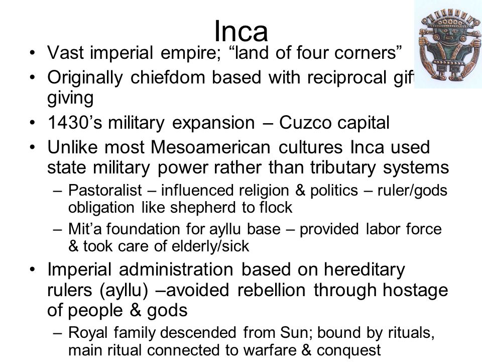 Inca Vast imperial empire; land of four corners