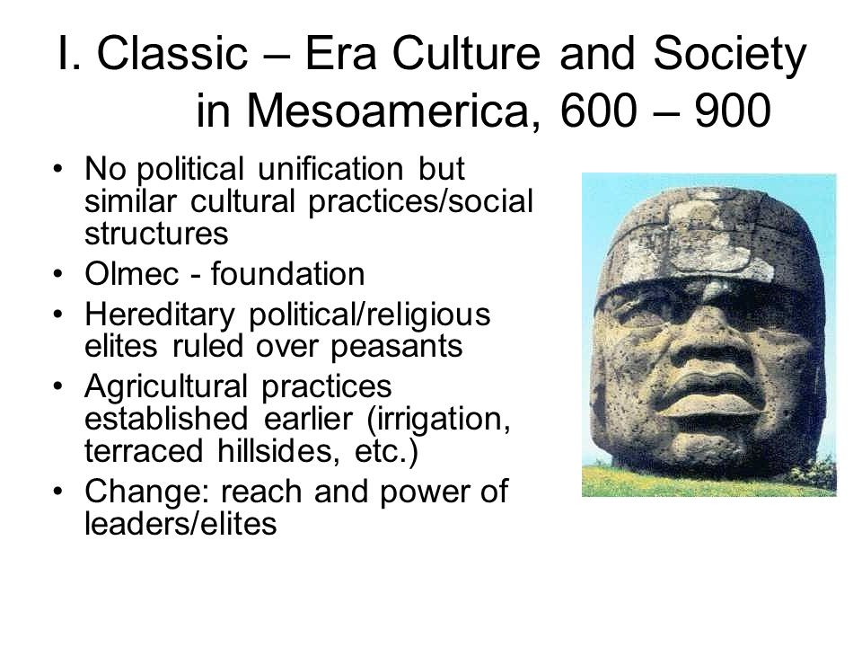 I. Classic – Era Culture and Society in Mesoamerica, 600 – 900