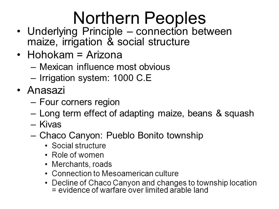 Northern Peoples Underlying Principle – connection between maize, irrigation & social structure. Hohokam = Arizona.