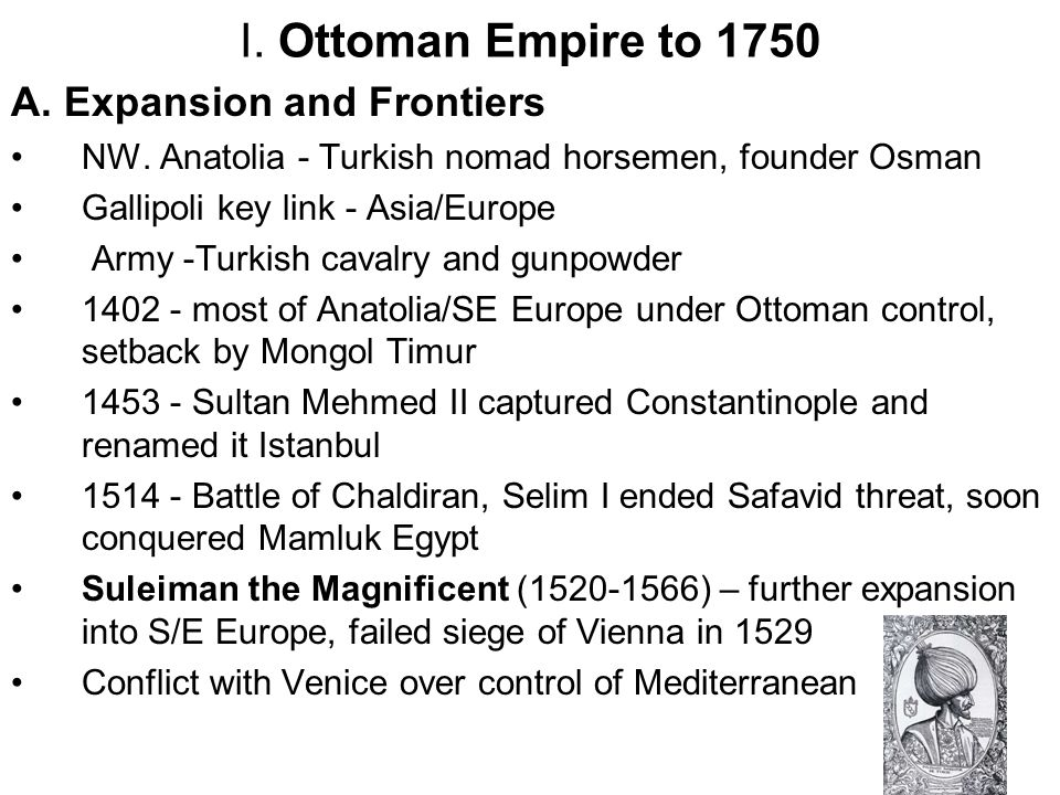 I. Ottoman Empire to 1750 A. Expansion and Frontiers
