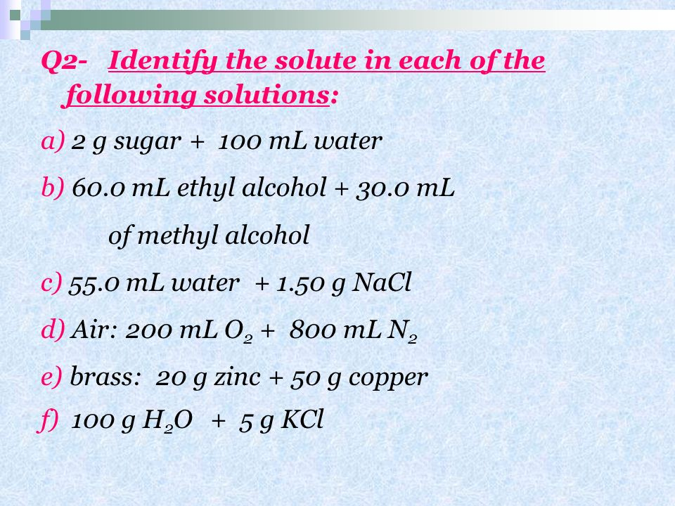 Q2- Identify the solute in each of the following solutions: