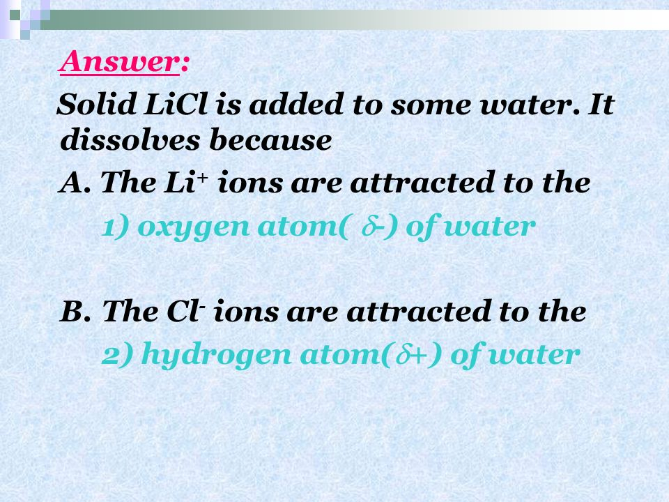 Solid LiCl is added to some water. It dissolves because