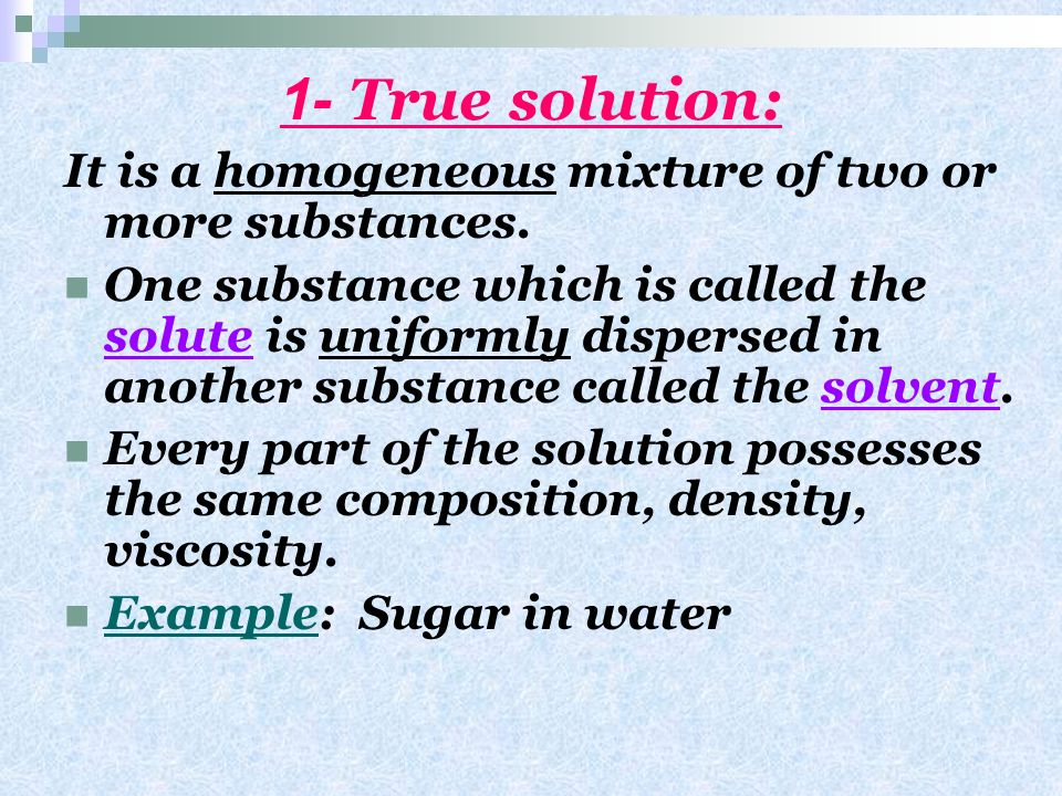 1- True solution: It is a homogeneous mixture of two or more substances.