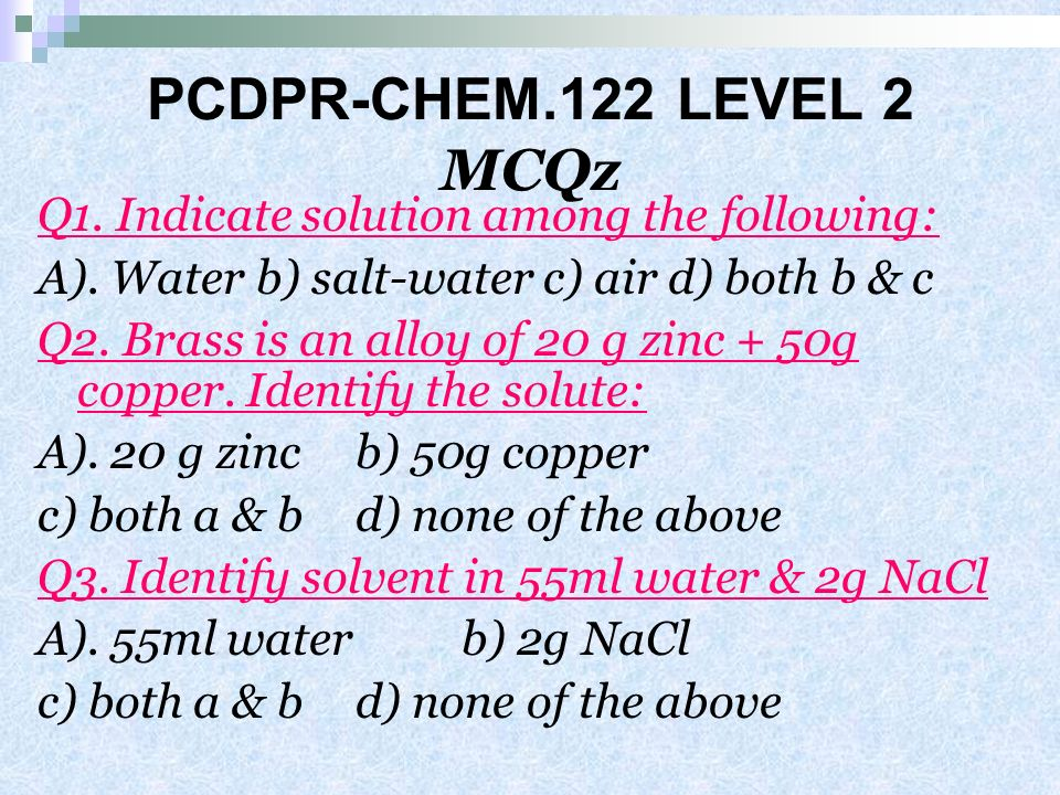 PCDPR-CHEM.122 LEVEL 2 MCQz Q1. Indicate solution among the following: