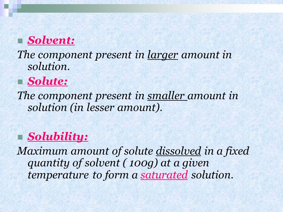 Solvent: The component present in larger amount in solution. Solute: The component present in smaller amount in solution (in lesser amount).