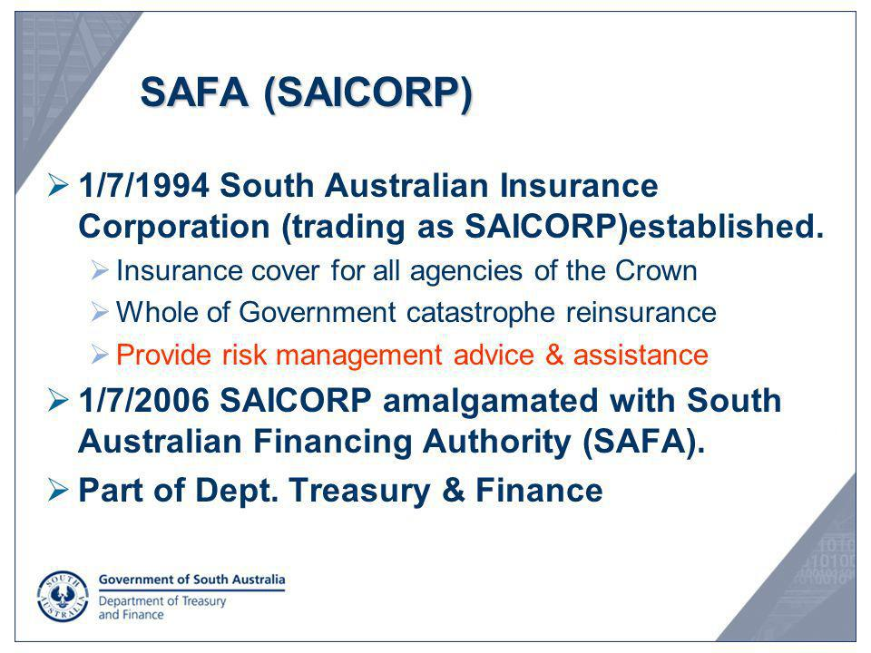 SAFA (SAICORP) 1/7/1994 South Australian Insurance Corporation (trading as SAICORP)established. Insurance cover for all agencies of the Crown.