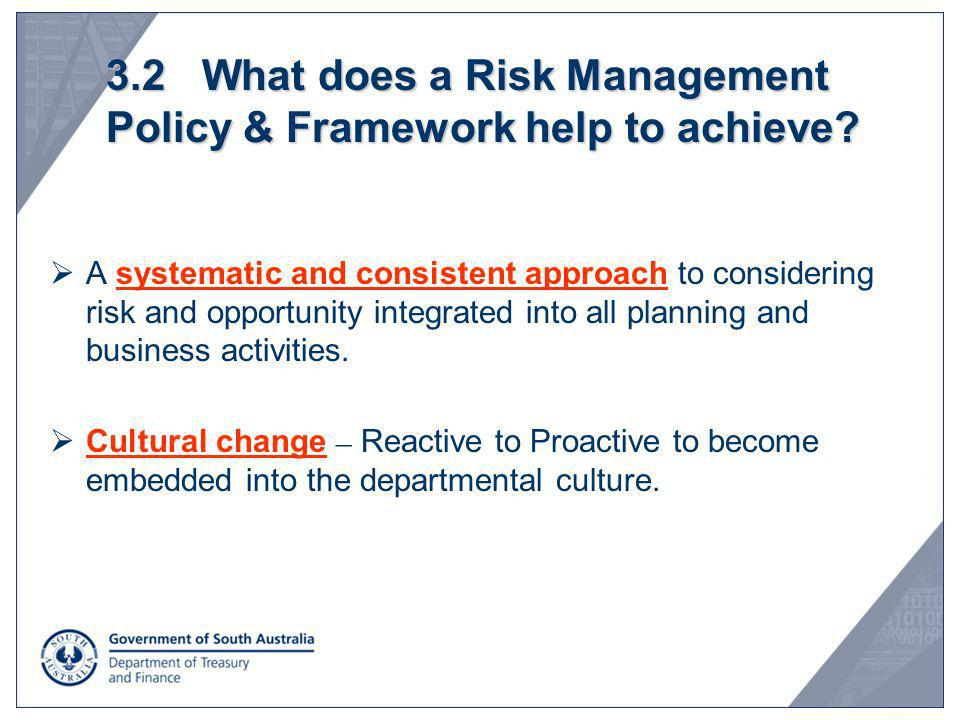 3.2 What does a Risk Management Policy & Framework help to achieve