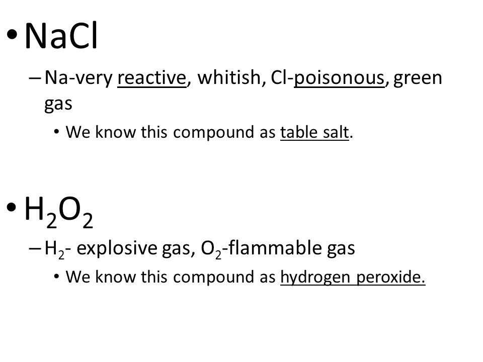 NaCl H2O2 Na-very reactive, whitish, Cl-poisonous, green gas