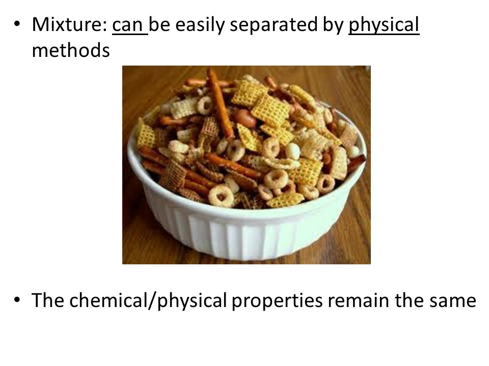 Mixture: can be easily separated by physical methods