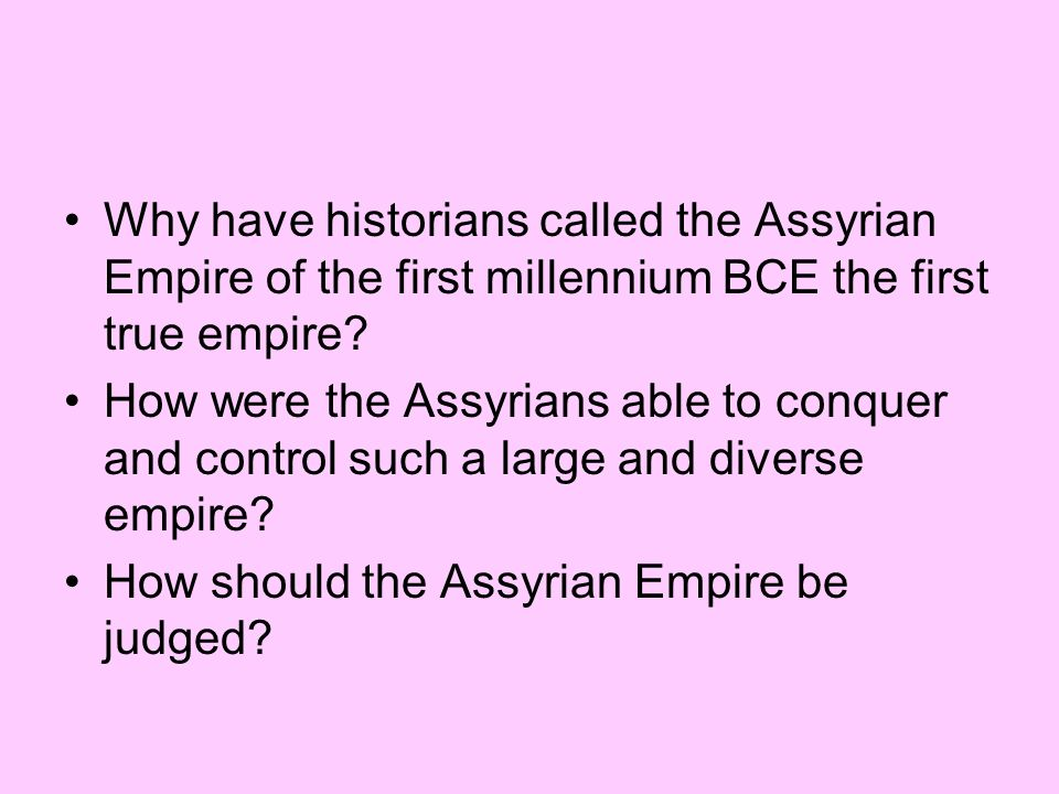Why have historians called the Assyrian Empire of the first millennium BCE the first true empire