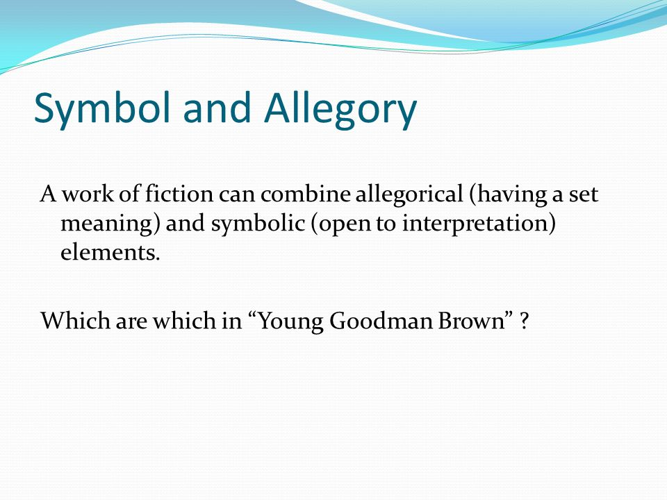elements of fiction in young goodman Read hawthorne's young goodman brown as an allegory try the same approach you used while interpreting the gravestones list the main characters, objects, settings, and actions and then beside each element, give your interpretation.