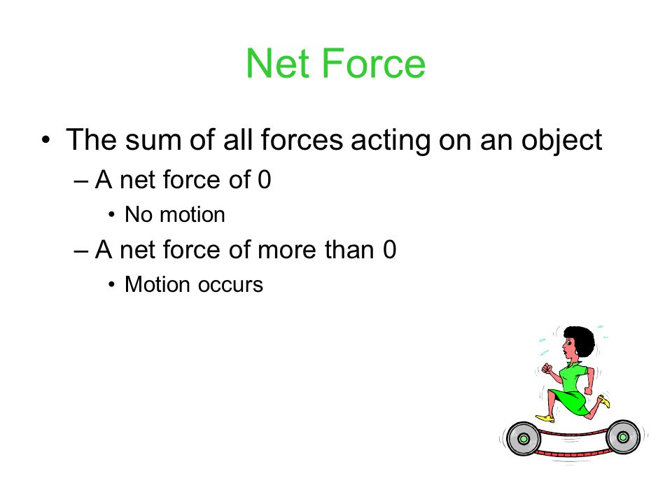 Net Force The sum of all forces acting on an object A net force of 0